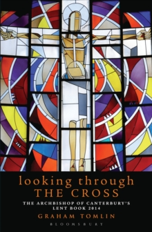 Looking Through the Cross : The Archbishop of Canterbury's Lent Book 2014, Paperback