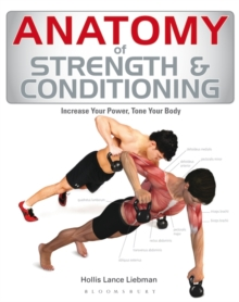 Anatomy of Strength and Conditioning : Increase Your Power, Tone Your Body, Paperback