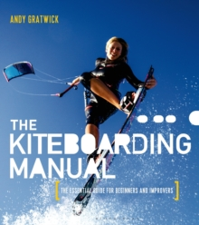 The Kiteboarding Manual : The Essential Guide for Beginners and Improvers, Paperback
