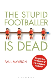 The Stupid Footballer is Dead : Insights into the Mind of a Professional Footballer, Paperback