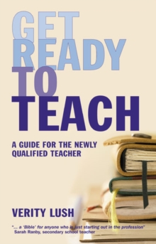 Get Ready to Teach : A Guide for the Newly Qualified Teacher (NQT), Paperback