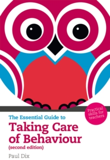 The Essential Guide to Taking Care of Behaviour : Practical Skills for Teachers, Mixed media product Book