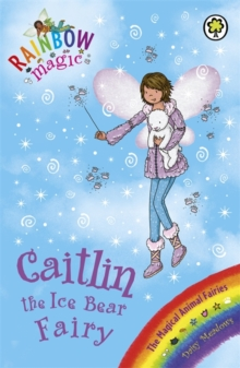Caitlin the Ice Bear Fairy : The Magical Animal Fairies Book 7, Paperback