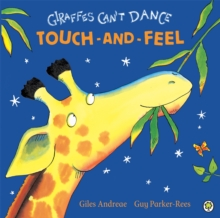 Giraffes Can't Dance : Touch-And-Feel Board Book, Board book
