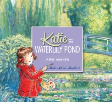 Katie and the Waterlily Pond : A Journey Through Five Magical Monet Masterpieces, Paperback
