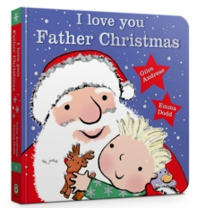 I Love You, Father Christmas : Padded Board Book, Board book