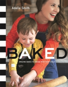Baked : Amazing Bakes to Create with Your Child, Hardback