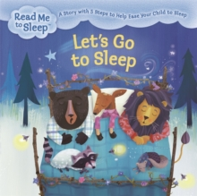 Let's Go to Sleep : A Story with Five Steps to Help Ease Your Child to Sleep, Paperback Book