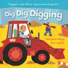 Dig Dig Digging : Diggers and Other Awesome Engines!, Board book Book