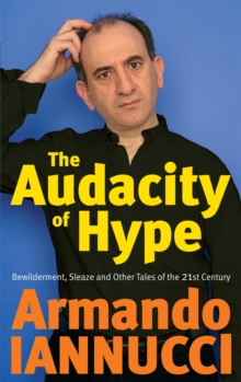 The Audacity of Hype : Bewilderment, Sleaze and Other Tales of the 21st Century, Paperback