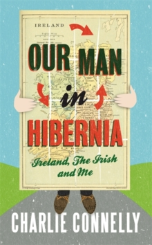 Our Man in Hibernia : Ireland, the Irish and Me, Paperback