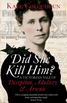 Did She Kill Him? : A Victorian Tale of Deception, Adultery and Arsenic, Hardback