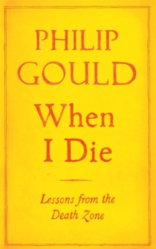 When I Die : Lessons from the Death Zone, Hardback