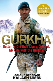 Gurkha : Better to Die Than Live a Coward: My Life in the Gurkhas, Hardback