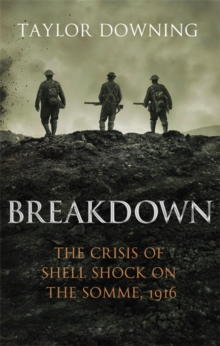 Breakdown : The Crisis of Shell Shock on the Somme, Hardback
