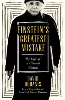 Einstein's Greatest Mistake : The Life of a Flawed Genius, Hardback