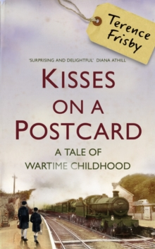 Kisses on a Postcard : A Tale of Wartime Childhood, Hardback