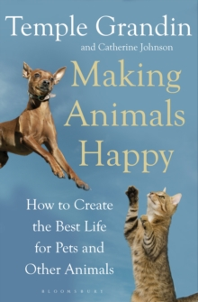 Making Animals Happy : How to Create the Best Life for Pets and Other Animals, Paperback