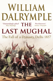 The Last Mughal : The Fall of Delhi, 1857, Paperback