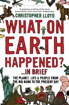 What on Earth Happened?... in Brief : The Planet, Life and People from the Big Bang to the Present Day, Paperback