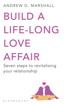 Build a Life-Long Love Affair : Seven Steps to Revitalising Your Relationship, Paperback