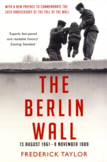 The Berlin Wall : 13 August 1961 - 9 November 1989, Paperback