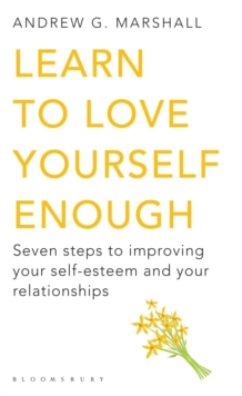 Learn to Love Yourself Enough : Seven Steps to Improving Your Self-Esteem and Your Relationships, Paperback