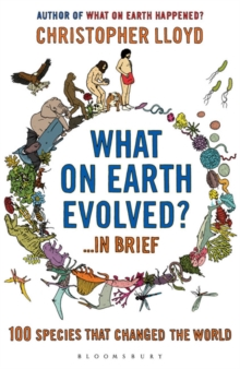 What on Earth Evolved? ... in Brief : 100 Species That Have Changed the World, Paperback Book