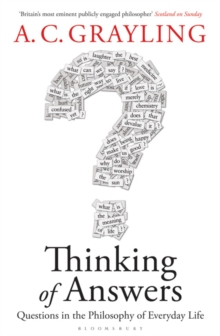 Thinking of Answers : Questions in the Philosophy of Everyday Life, Hardback