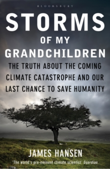 Storms of My Grandchildren : The Truth About the Coming Climate Catastrophe and Our Last Chance to Save Humanity, Paperback