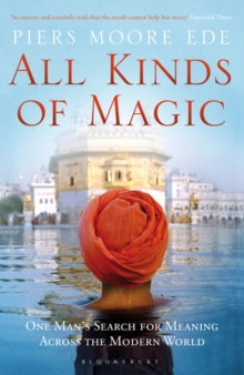 All Kinds of Magic : One Man's Search for Meaning Across the Modern World, Paperback