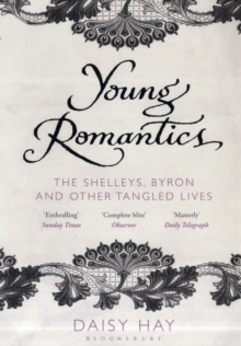Young Romantics : The Shelleys, Byron and Other Tangled Lives, Paperback