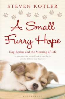 A Small Furry Hope : Dog Rescue and the Meaning of Life, Paperback