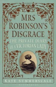 Mrs Robinson's Disgrace : The Private Diary of a Victorian Lady, Hardback Book