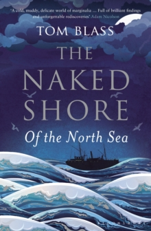 The Naked Shore : Of the North Sea, Hardback