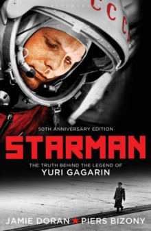 Starman : The Truth Behind the Legend of Yuri Gagarin, Paperback