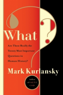 What? : Are These Really the Twenty Most Important Questions in Human History?, Hardback