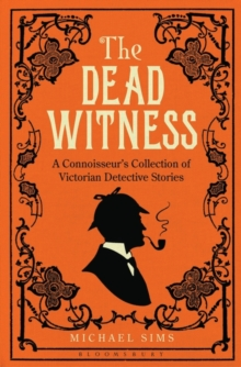 The Dead Witness : A Connoisseur's Collection of Victorian Detective Stories, Paperback Book
