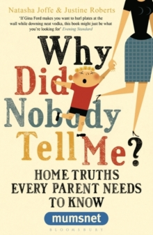 Why Did Nobody Tell Me? : Home Truths Every Parent Needs to Know (mumsnet), Paperback