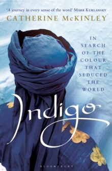 Indigo : In Search of the Colour That Seduced the World, Paperback