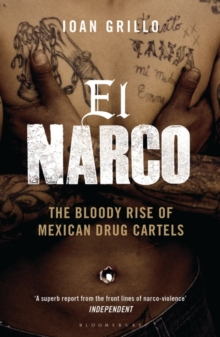 El Narco : The Bloody Rise of Mexican Drug Cartels, Paperback