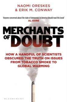 Merchants of Doubt : How a Handful of Scientists Obscured the Truth on Issues from Tobacco Smoke to Global Warming, Paperback