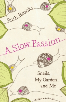 A Slow Passion : Snails, My Garden and Me, Hardback