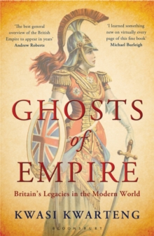 Ghosts of Empire : Britain's Legacies in the Modern World, Paperback