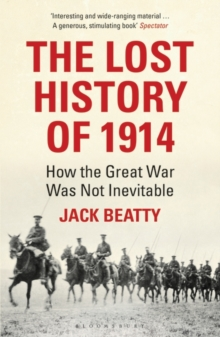 The Lost History of 1914 : How the Great War Was Not Inevitable, Paperback