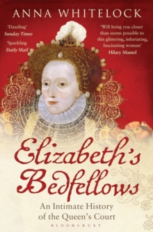 Elizabeth's Bedfellows : An Intimate History of the Queen's Court, Paperback