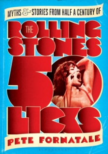 50 Licks : Myths and Stories from Half a Century of the Rolling Stones, Paperback