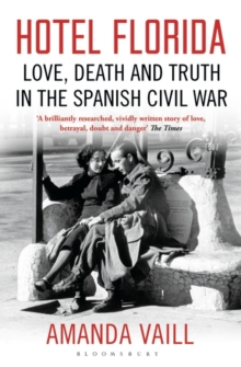 Hotel Florida : Truth, Love and Death in the Spanish Civil War, Paperback Book