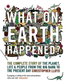 What on Earth Happened? : The Complete Story of the Planet, Life and People from the Big Bang to the Present Day, Paperback