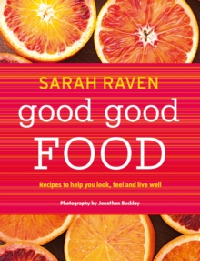 Good Good Food : Recipes to Help You Look, Feel and Live Well, Hardback Book